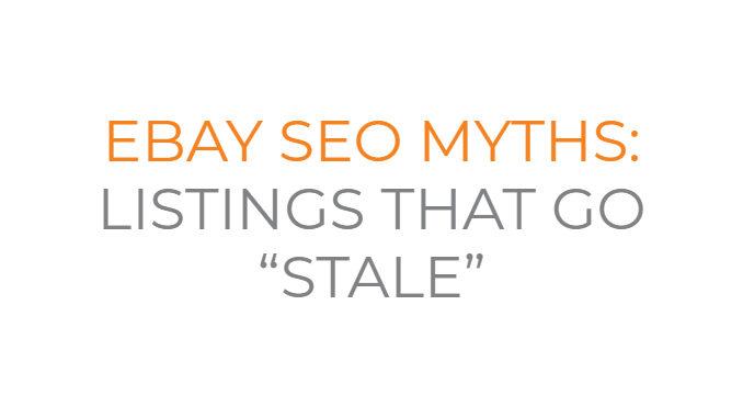 eBay SEO Myths #2: Listings that Go Stale